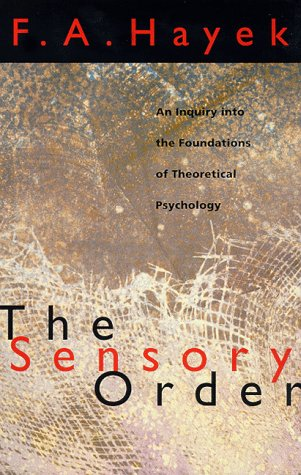 The Sensory Order: An Inquiry Into the Foundations of Theoretical Psychology 9780226320946