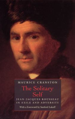 The Solitary Self: Jean-Jacques Rousseau in Exile and Adversity