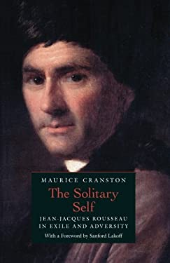 The Solitary Self: Jean-Jacques Rousseau in Exile and Adversity 9780226118666