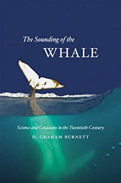 The Sounding of the Whale: Science & Cetaceans in the Twentieth Century