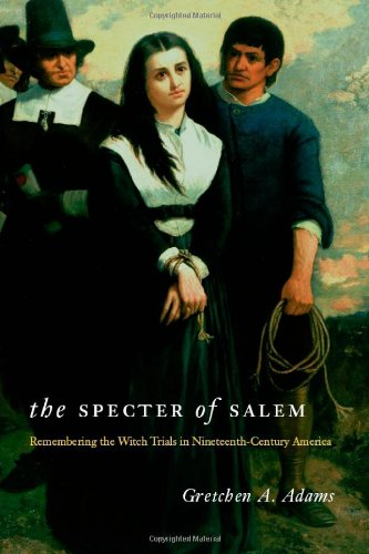 The Specter of Salem: Remembering the Witch Trials in Nineteenth-Century America 9780226005416