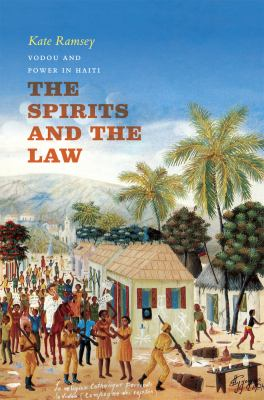 The Spirits and the Law: Vodou and Power in Haiti 9780226703794