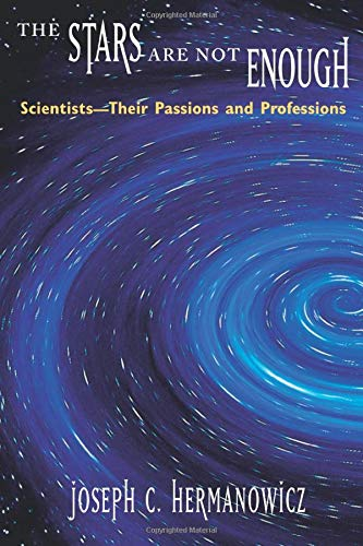 The Stars Are Not Enough: Scientists--Their Passions and Professions 9780226327679