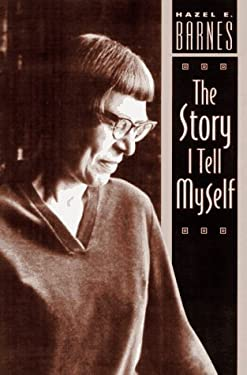 The Story I Tell Myself: A Venture in Existentialist Autobiography 9780226037325