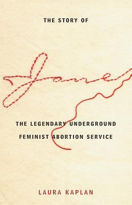The Story of Jane: The Legendary Underground Feminist Abortion Service 9780226424217