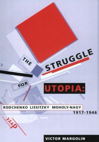 The Struggle for Utopia: Rodchenko, Lissitzky, Moholy-Nagy, 1917-1946 9780226505169