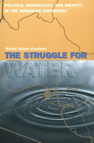 The Struggle for Water: Politics, Rationality, and Identity in the American Southwest 9780226217949
