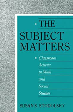 The Subject Matters: Classroom Activity in Math and Social Studies 9780226775111
