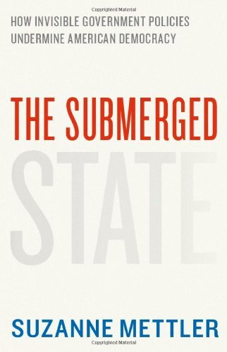 Submerged State : How Invisible Government Policies Undermine American Democracy