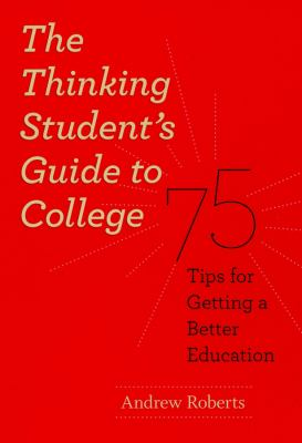 The Thinking Student's Guide to College: 75 Tips for Getting a Better Education 9780226721149