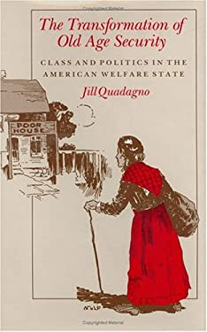 The Transformation of Old Age Security: Class and Politics in the American Welfare State 9780226699233