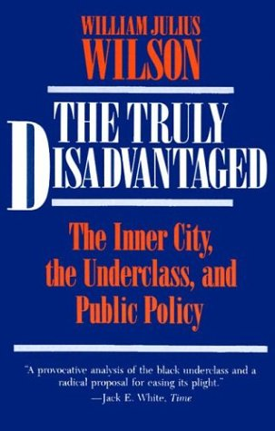 The Truly Disadvantaged: The Inner City, the Underclass, and Public Policy 9780226901312