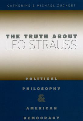 The Truth about Leo Strauss: Political Philosophy and American Democracy 9780226993331