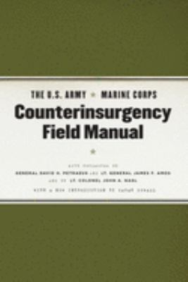 The U.S. Army Marine Corps Counterinsurgency Field Manual: U.S. Army Field Manual No. 3-24: Marine Corps Warfighting Publication No. 3-33.5 9780226841519