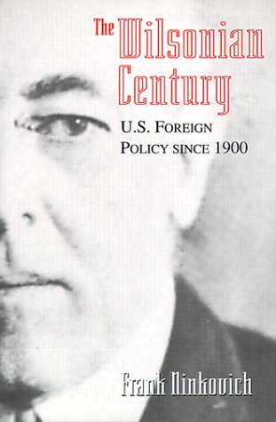 The Wilsonian Century: U.S. Foreign Policy Since 1900 9780226586489