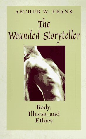 The Wounded Storyteller: Body, Illness, and Ethics 9780226259932