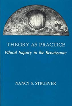 Theory as Practice: Ethical Inquiry in the Renaissance 9780226777429