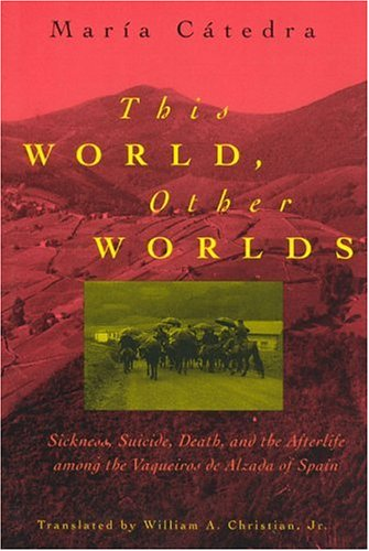 This World, Other Worlds This World, Other Worlds This World, Other Worlds: Sickness, Suicide, Death, and the Afterlife Among the Vaqueisickness, Suic 9780226097169