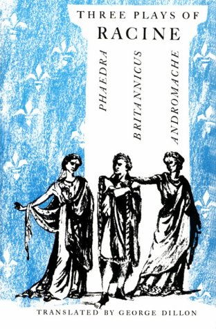 Three Plays of Racine: Phaedra, Andromache, and Brittanicus 9780226150772