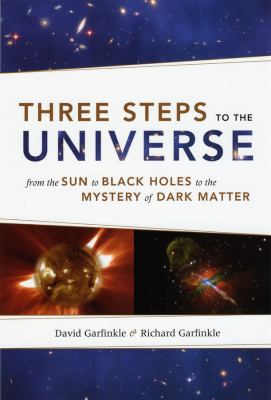 Three Steps to the Universe: From the Sun to Black Holes to the Mystery of Dark Matter 9780226283487