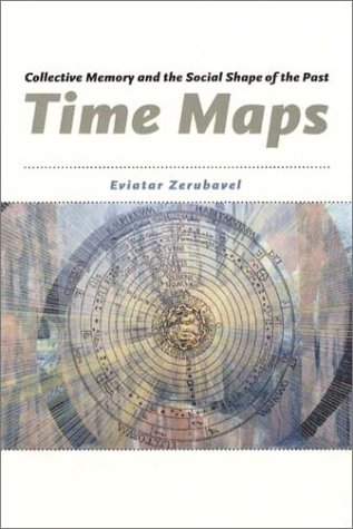Time Maps: Collective Memory and the Social Shape of the Past 9780226981529