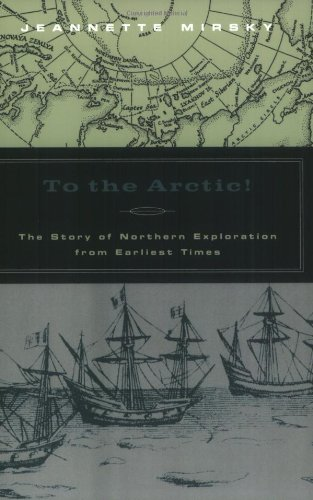 To the Arctic!: The Story of Northern Exploration from Earliest Times 9780226531793