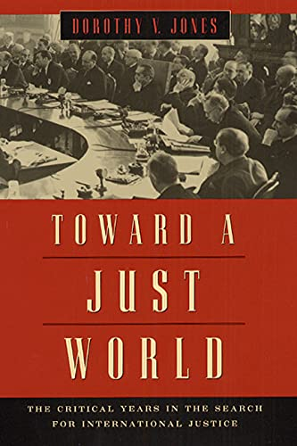 Toward a Just World: The Critical Years in the Search for International Justice 9780226409481
