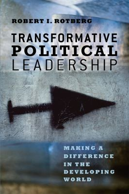 Transformative Political Leadership: Making a Difference in the Developing World 9780226728995