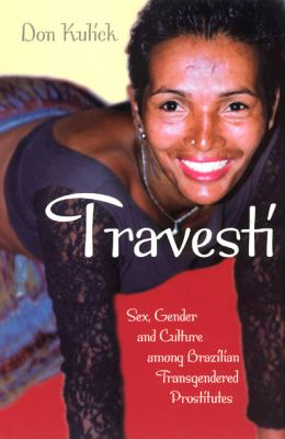 Travesti: Sex, Gender, and Culture Among Brazilian Transgendered Prostitutes 9780226461007