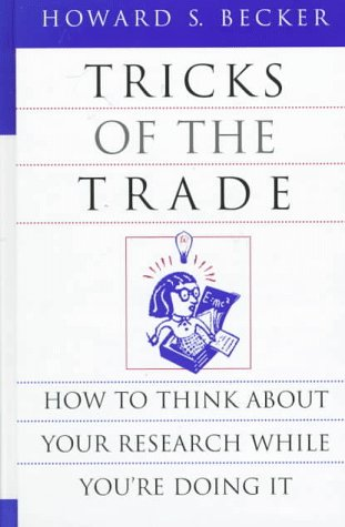 Tricks of the Trade: How to Think about Your Research While You're Doing It 9780226041230