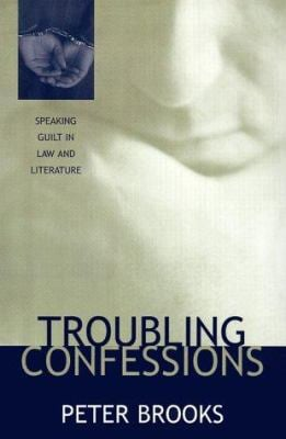 Troubling Confessions: Speaking Guilt in Law and Literature 9780226075853