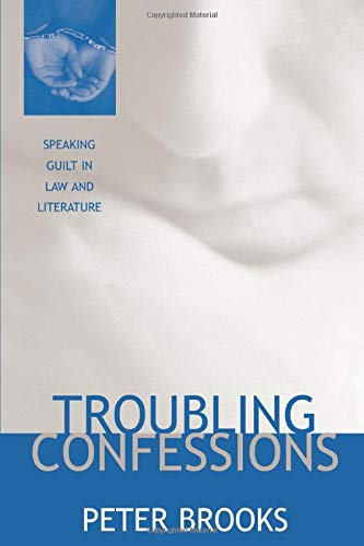 Troubling Confessions: Speaking Guilt in Law and Literature 9780226075860