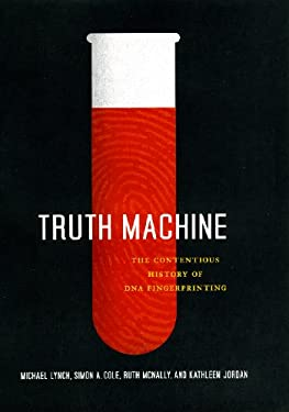 Truth Machine: The Contentious History of DNA Fingerprinting 9780226498065