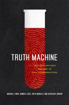 Truth Machine: The Contentious History of DNA Fingerprinting 9780226498072