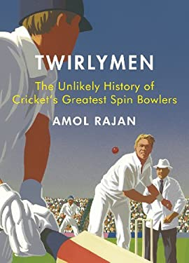 Twirlymen: The Unlikely History of Cricket's Greatest Spin Bowlers 9780224083232
