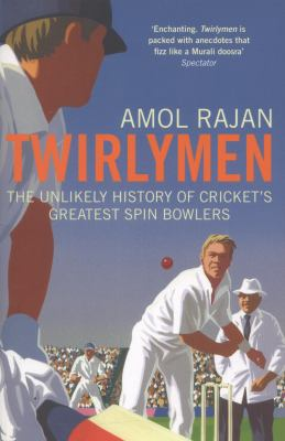 Twirlymen: The Unlikely History of Cricket's Greatest Spin Bowlers 9780224083256