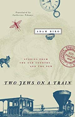 Two Jews on a Train: Stories from the Old Country and the New 9780226052144