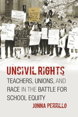 Uncivil Rights: Teachers, Unions, and Race in the Battle for School Equity 9780226660721