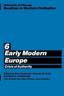 University of Chicago Readings in Western Civilization, Volume 6: Early Modern Europe: Crisis of Authority