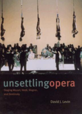 Unsettling Opera: Staging Mozart, Verdi, Wagner, and Zemlinsky 9780226475226