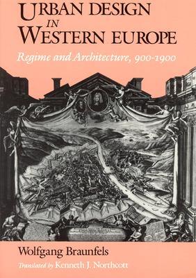 Urban Design in Western Europe: Regime and Architecture, 900-1900 9780226071794