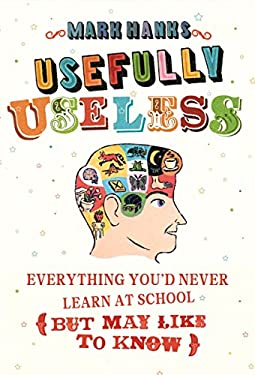 Usefully Useless: Everything You'd Never Learn at School (But May Like to Know) 9780224086639