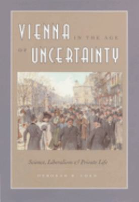 Vienna in the Age of Uncertainty: Science, Liberalism, and Private Life 9780226111728