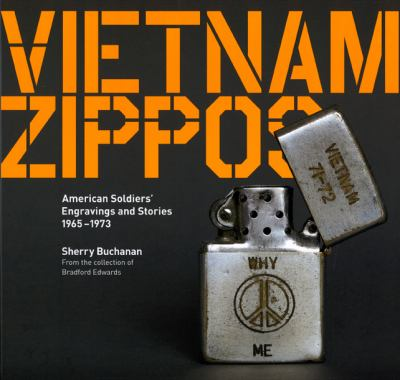 Vietnam Zippos: American Soldiers' Engravings and Stories (1965-1973) 9780226078281
