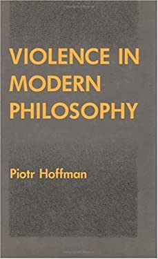 Violence in Modern Philosophy 9780226347950
