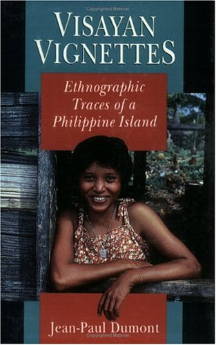 Visayan Vignettes Visayan Vignettes Visayan Vignettes: Ethnographic Traces of a Philippine Island Ethnographic Traces of a Philippine Island Ethnograp - 2nd Edition