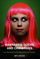 Wannabes, Goths, and Christians: The Boundaries of Sex, Style, and Status