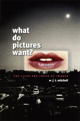 What Do Pictures Want?: The Lives and Loves of Images 9780226532486