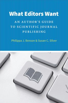 What Editors Want: An Author's Guide to Scientific Journal Publishing 9780226043142