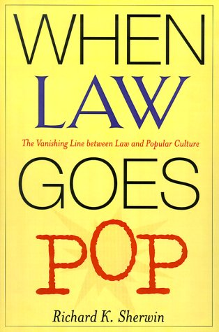 When Law Goes Pop: The Vanishing Line Between Law and Popular Culture 9780226752914